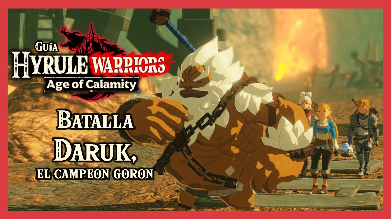 Guía Hyrule Warriors La era del cataclismo – Batallas Daruk